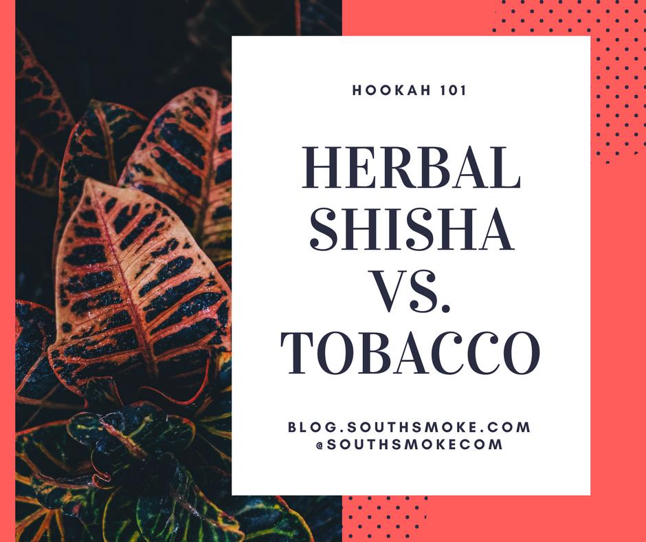 Hookah 101: Herbal Shisha VS  Tobacco - South Smoke Hookah